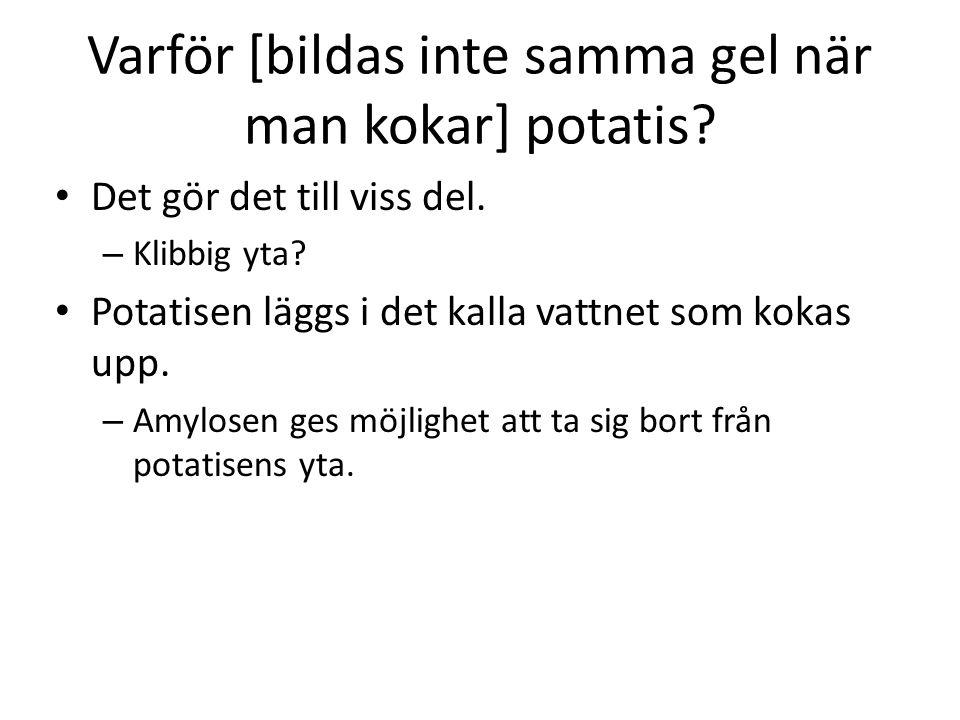 Varför [bildas inte samma gel när man kokar] potatis